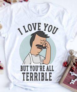 Bob S Burgers I Love You But You Re All Terrible Shirt Sweater 1 1.jpg
