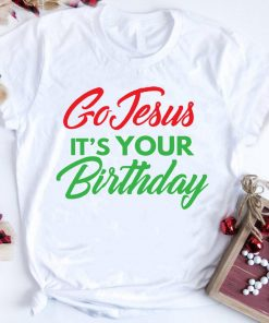 Christmas Go Jesus It S Your Birthday Shirt 1 1.jpg