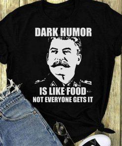 Dark Humor Is Like Food Not Everyone Gets It Shirt 1 1.jpg