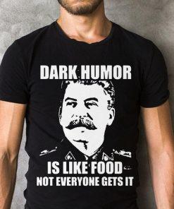 Dark Humor Is Like Food Not Everyone Gets It Shirt 2 1.jpg