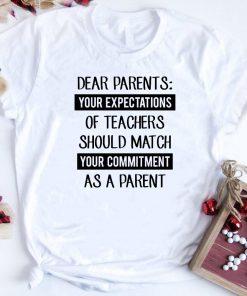 Dear Parents Your Expectations Of Teachers Should Match Your Shirt 1 1.jpg