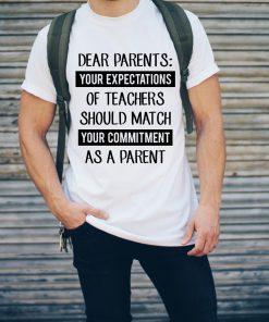 Dear Parents Your Expectations Of Teachers Should Match Your Shirt 2 1.jpg