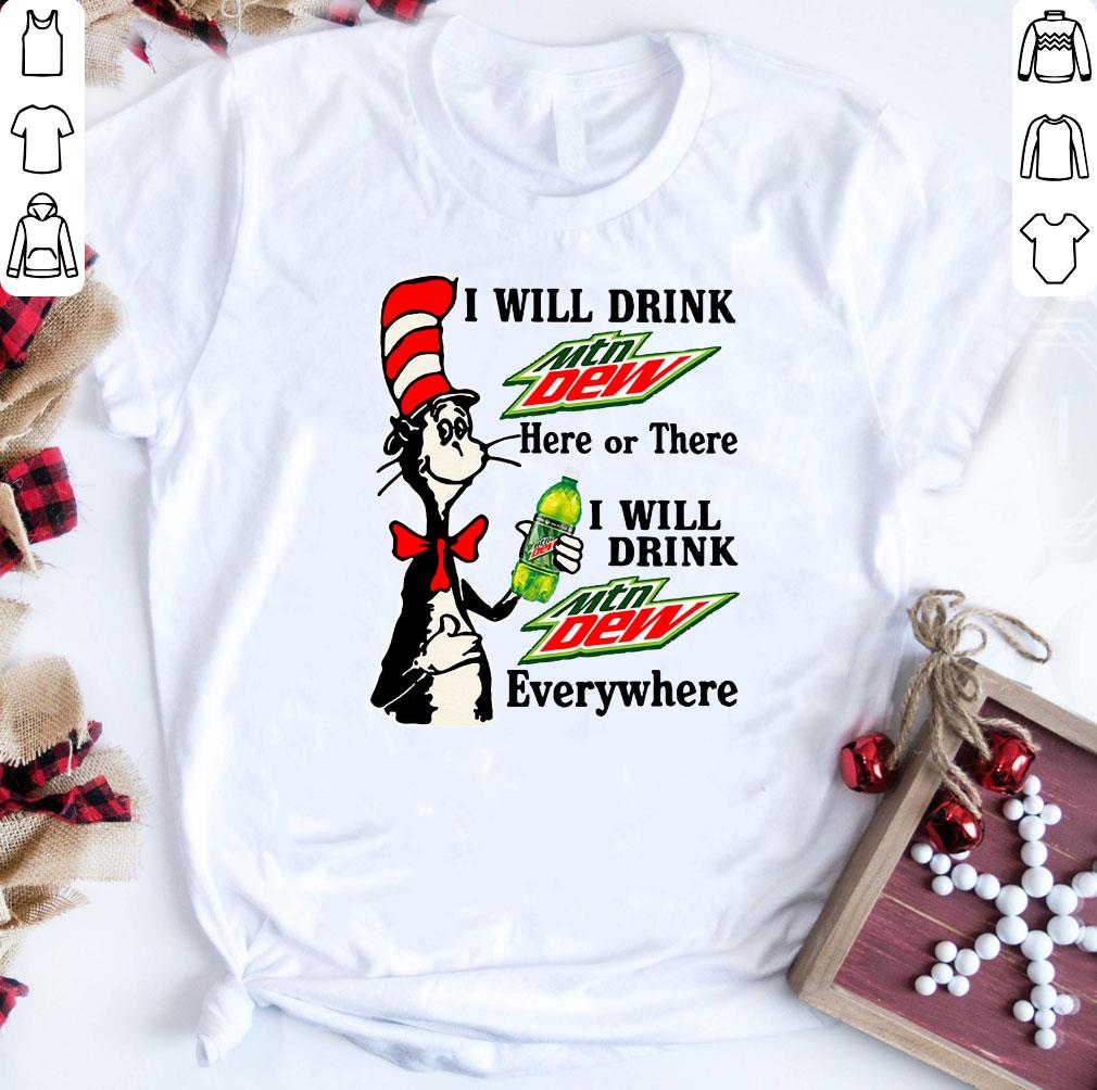 Dr Seuss I Will Drink Mtn Dew Here Or There Everywhere Shirt 1 1.jpg