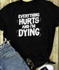 Everything Hurts And I M Dying Shirt 1 1.jpg