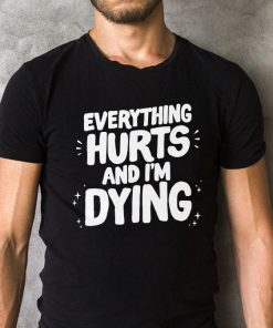 Everything Hurts And I M Dying Shirt 2 1.jpg