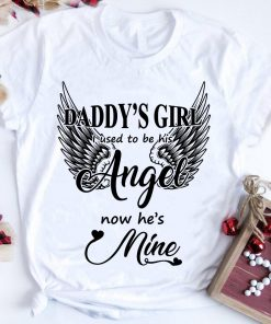 Funny Daddy S Girl I Used To Be His Angel Now He S Mine Shirt 1 1.jpg