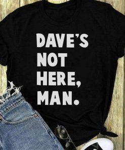 Funny Dave S Not Here Man Shirt 1 1.jpg
