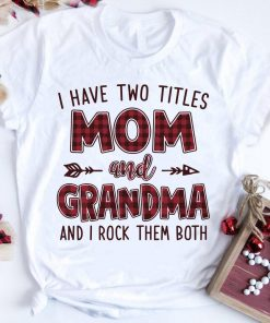 Funny I Have Two Titles Mom And Grandma And I Rock Them Both T Shirt 1 1.jpg