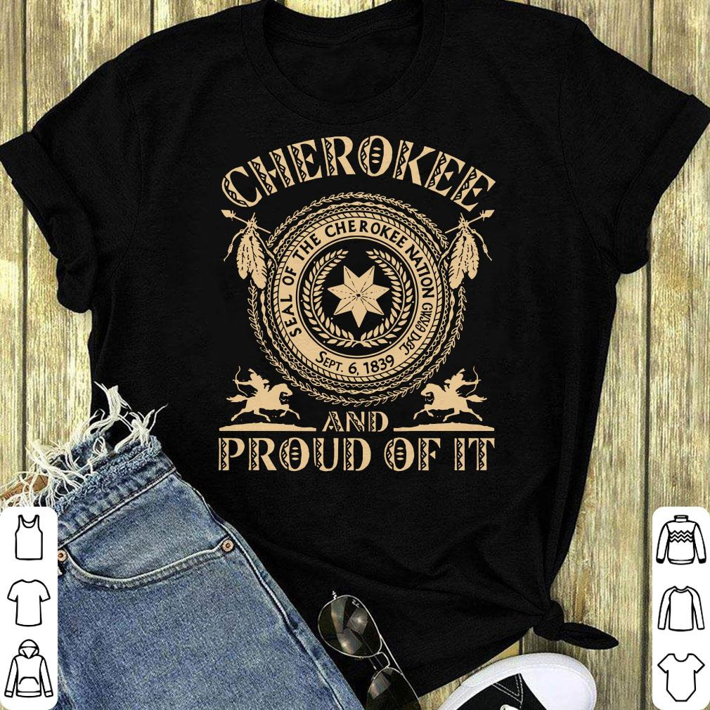 Funny Seal Of The Cherokee Nation Cherokee And Proud Of It Shirt 1 1.jpg