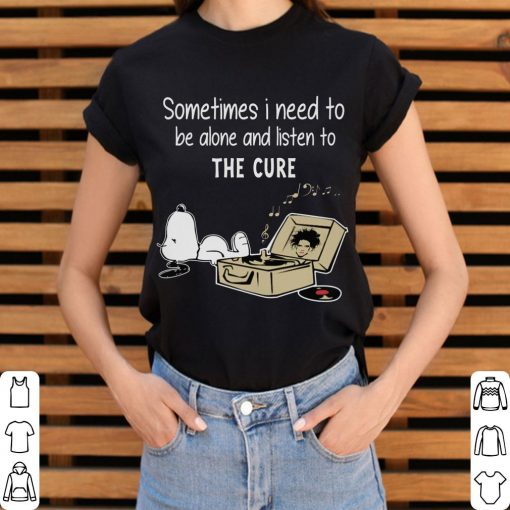 Funny Snoopy Sometimes I Need To Be Alone And Listen To The Cure Shirt 3 1.jpg