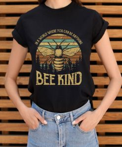 Funny Sunset In A World Where You Can Be Anything Bee Kind Shirt 3 1.jpg