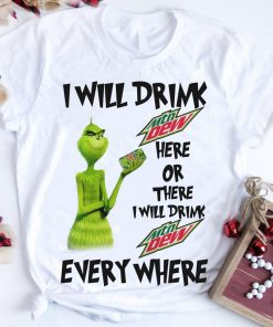 Grinch I Will Drink Mtn Dew Here Or There I Will Drink Mtn Dew Everywhere Shirt 1 1.jpg