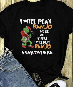 Grinch I Will Play Banjo Here Or There I Will Play Banjo Everywhere Shirt 1 1.jpg
