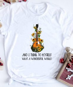Hippie Guitar And I Think To Myself What A Wonderful World Shirt 1 1.jpg
