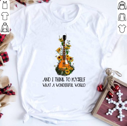Hippie Guitar And I Think To Myself What A Wonderful World Shirt 1 1.jpg