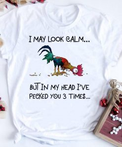 Hot Chicken Heihei I May Look Calm But In My Head I Ve Pecked You 3 Times Shirt 1 1.jpg