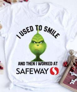 Hot Grinch I Used To Smile And Then I Worked At Safeway Shirt 1 1.jpg