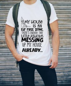 Hot My House Is An Elf Free Zone The S Enough Tiny Little Assholes Messing Up My House Shirt 2 1.jpg