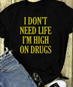 I Don T Need Life I M High On Drugs Sweater 1 1.jpg