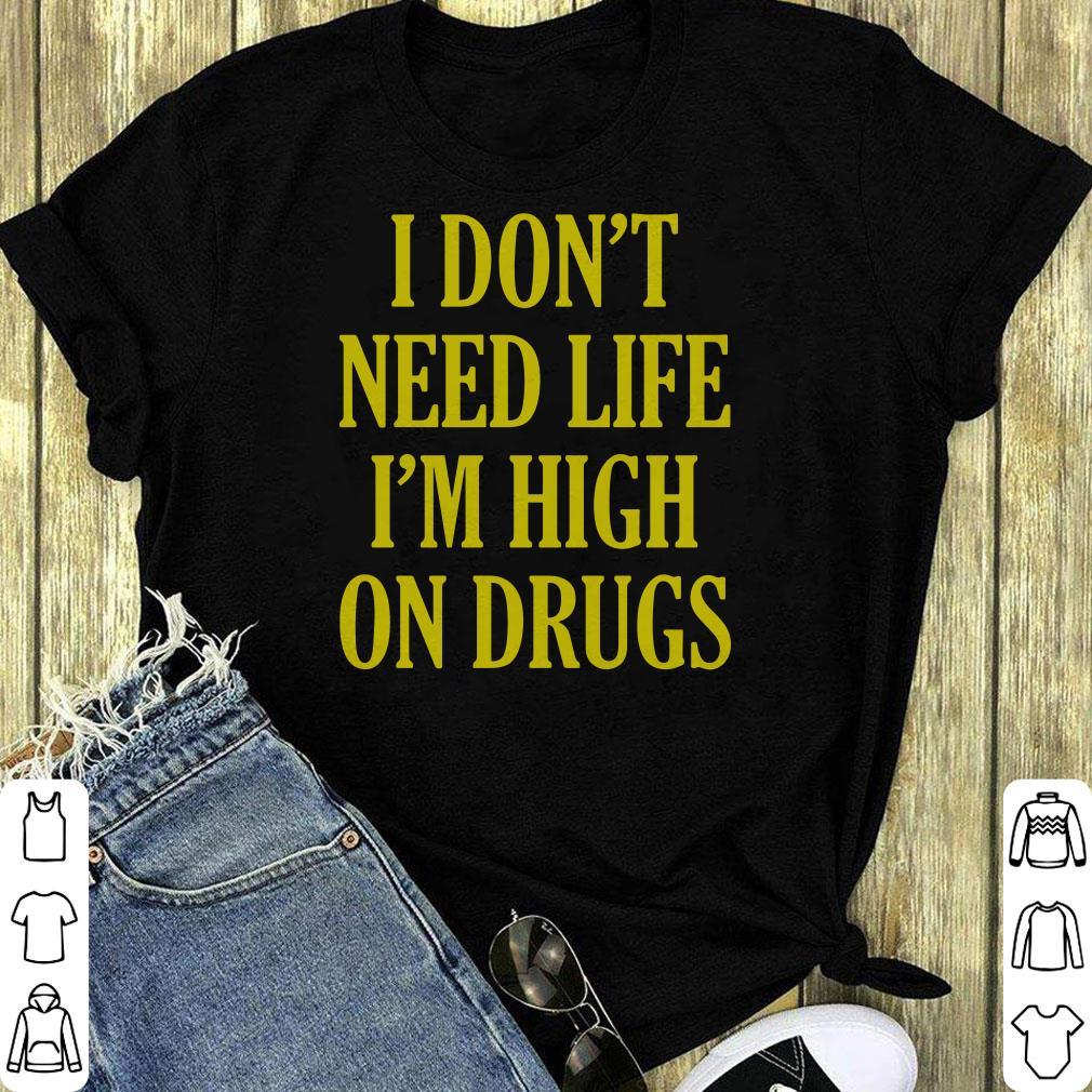 I Don T Need Life I M High On Drugs Sweater 1 1.jpg