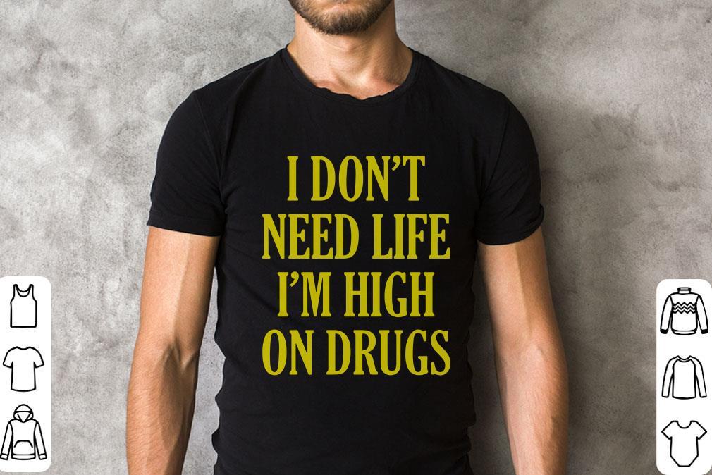 I Don T Need Life I M High On Drugs Sweater 2 1.jpg