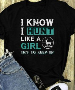 I Know I Hunt Like A Girl Try To Keep Up Shirt 1 1.jpg