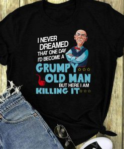 I Never Dreamed That One Day I D Become A Grumpy Old Man Shirt 1 1.jpg
