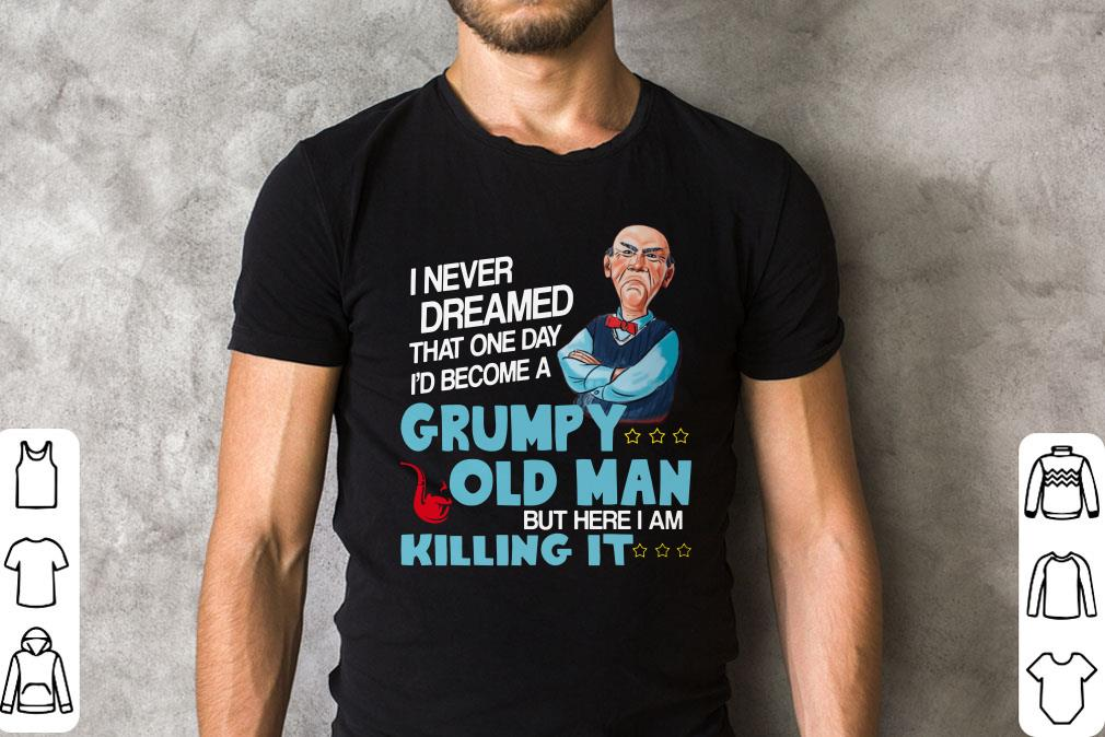 I Never Dreamed That One Day I D Become A Grumpy Old Man Shirt 2 1.jpg