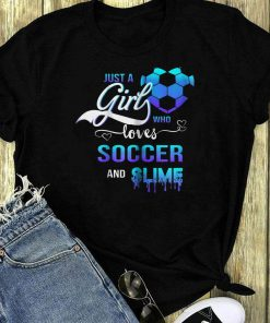 Just A Girl Who Loves Soccer And Slime Shirt 1 1.jpg