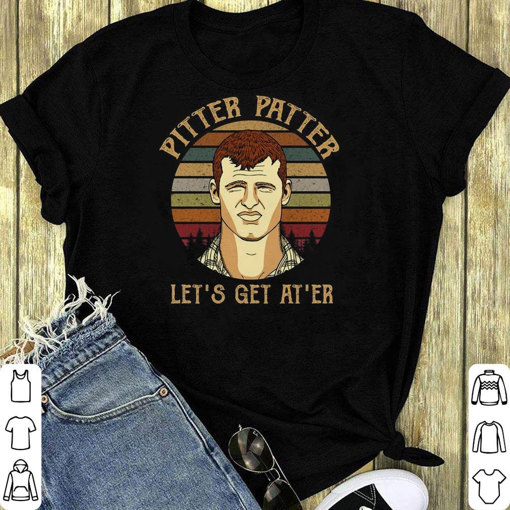 Letterkenny Pitter Patter Let S Get At Er Shirt 1 1.jpg