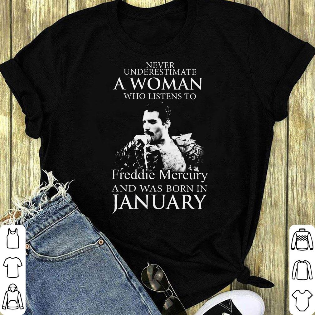Never Underestimate A Woman Who Listens To Freddie Mercury And Was Born In January Shirt 1 1.jpg