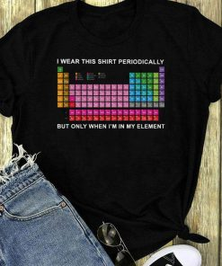 Nice I Wear This Shirt Periodically But Only When I M In My Element Shirt 1 1.jpg