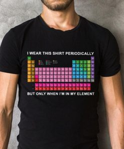 Nice I Wear This Shirt Periodically But Only When I M In My Element Shirt 2 1.jpg