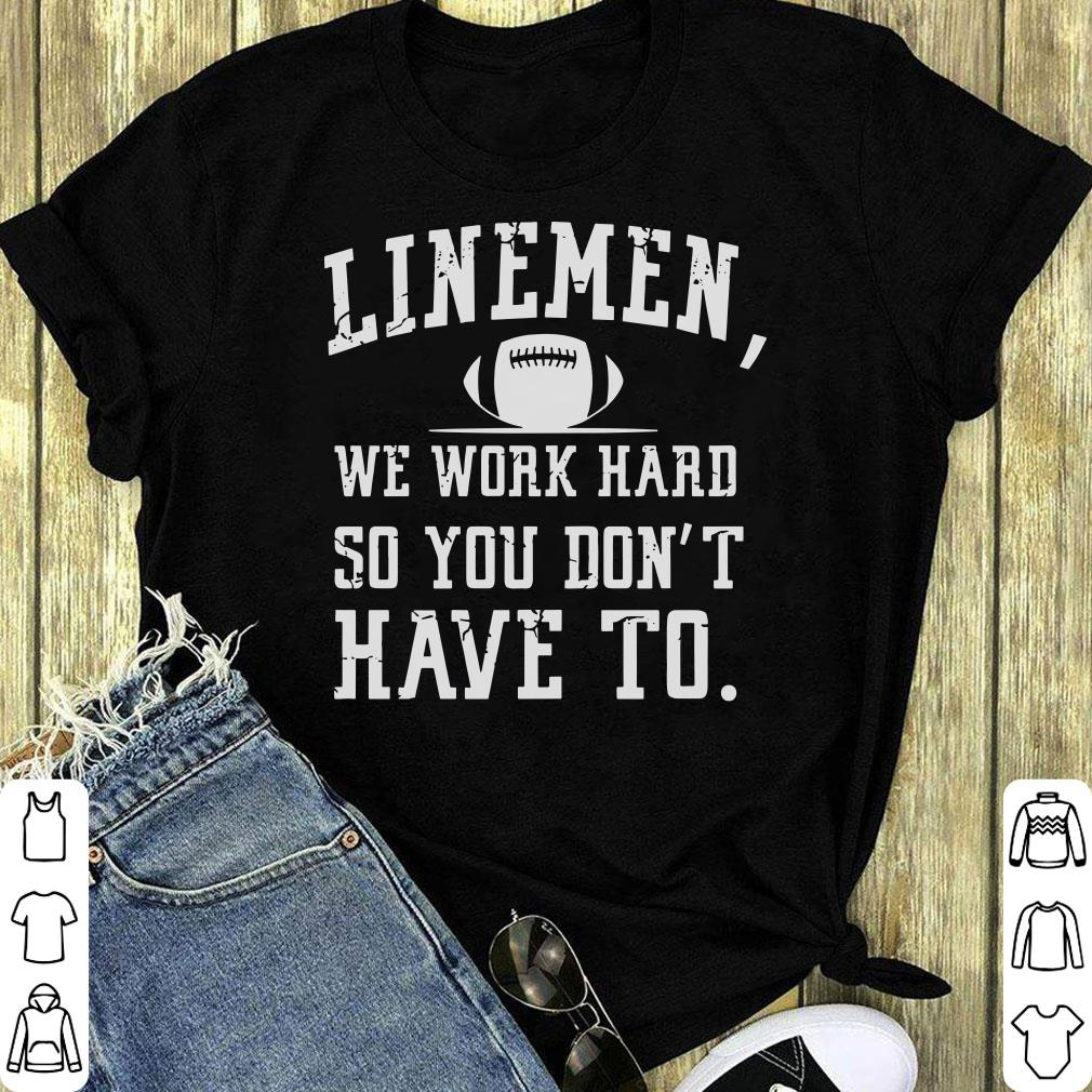 Nice Linemen We Work Hard So You Don T Have To Shirt 1 1.jpg