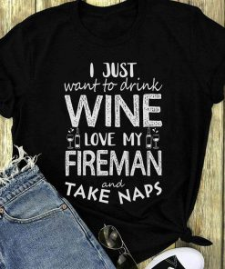 Official I Just Want To Drink Wine Love My Fireman And Take Naps Shirt 1 1.jpg