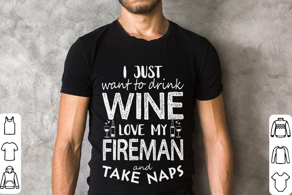 Official I Just Want To Drink Wine Love My Fireman And Take Naps Shirt 2 1.jpg