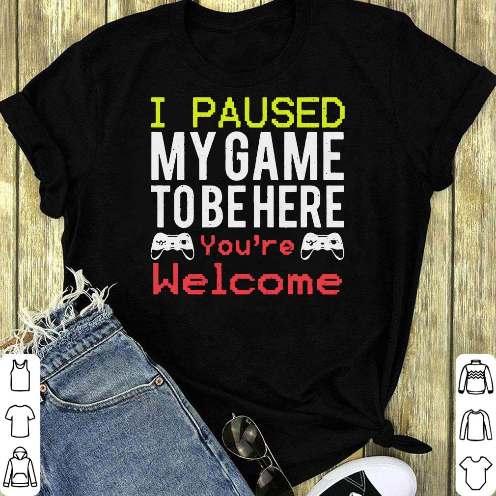 Official I Paused My Game To Be Here You Re Welcome Shirt 1 1.jpg