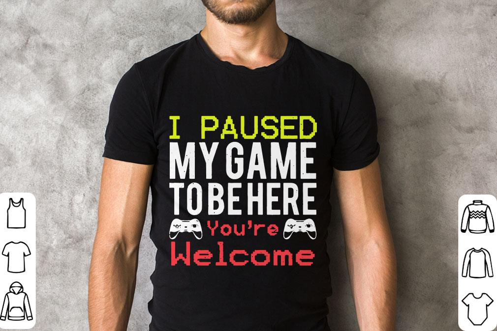 Official I Paused My Game To Be Here You Re Welcome Shirt 2 1.jpg