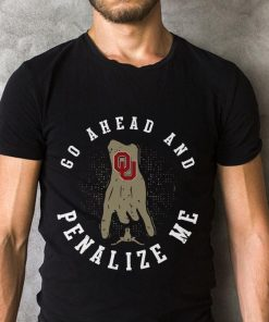 Official Oklahoma Sooners Go Ahead And Penalize Me Shirt 2 1.jpg