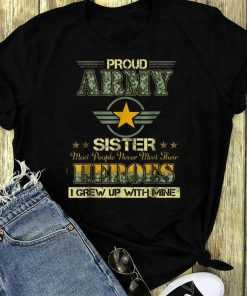 Official Pround Army Sister Most People Never Meet Their Heroes I Grew Up With Mine Shirt 1 1.jpg