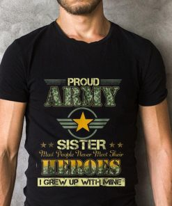 Official Pround Army Sister Most People Never Meet Their Heroes I Grew Up With Mine Shirt 2 1.jpg