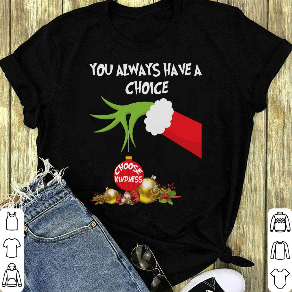 Original Grinch Hand Holding You Always Have A Choice Choose Kindness Shirt 1 1.jpg