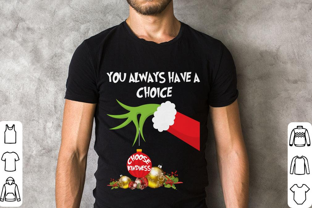 Original Grinch Hand Holding You Always Have A Choice Choose Kindness Shirt 2 1.jpg