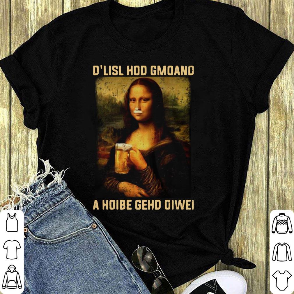 Original Mona Lisa And Beer D Lisl Hod Gmoand A Hoibe Gehd Oiwei Shirt 1 1.jpg