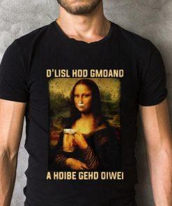 Original Mona Lisa And Beer D Lisl Hod Gmoand A Hoibe Gehd Oiwei Shirt 2 1.jpg