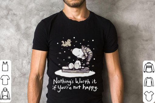 Original Snoopy Nothings Worth It If You Re Not Happy Shirt 2 1.jpg