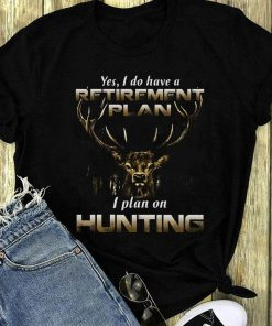 Premium Yes I Do Have A Retirement Plan I Plan On Hunting Shirt 1 1.jpg