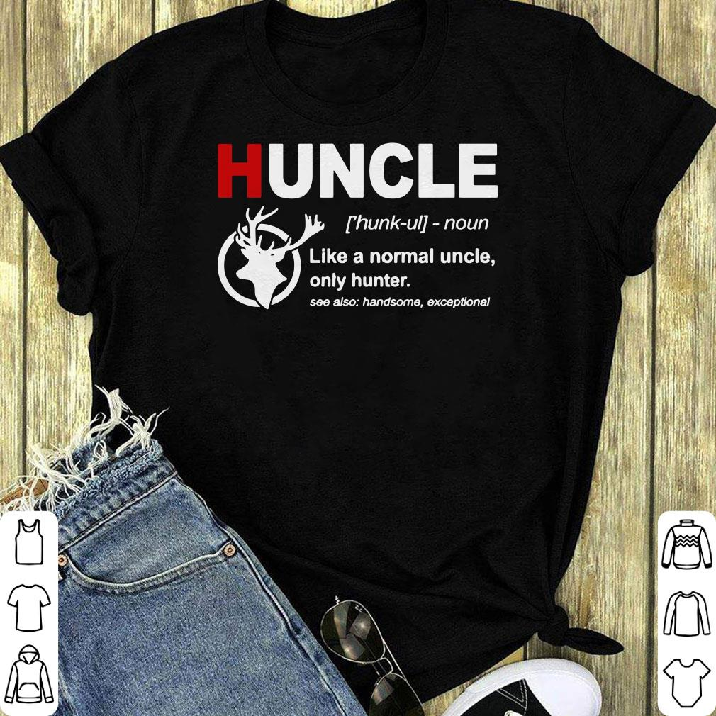 Pretty Huncle Definition Like A Normal Uncle Only Hunter Shirt 1 1.jpg