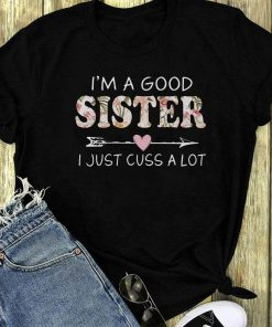 Pretty I M A Good Sister I Just Cuss A Lot Shirt 1 1.jpg