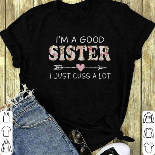 Pretty I M A Good Sister I Just Cuss A Lot Shirt 1 1.jpg